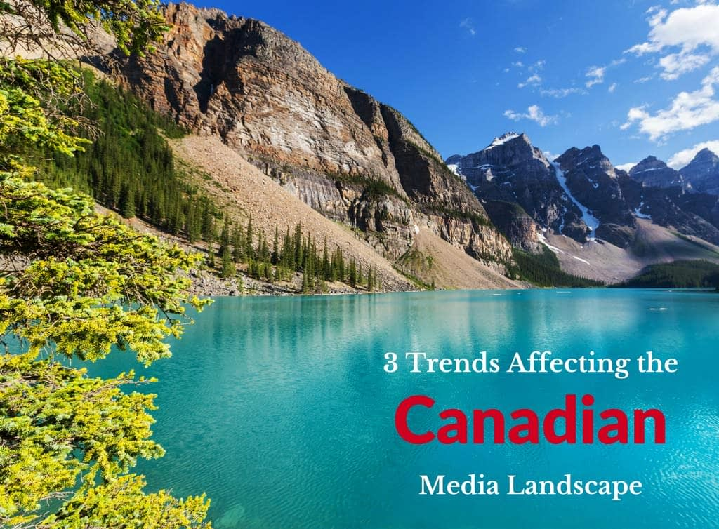 3 trends affecting the Canadian Media Landscape