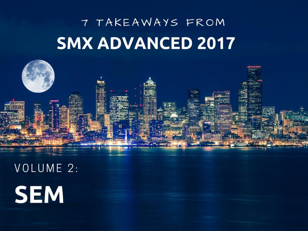 7 SEM Insights from SMX Advanced 2017
