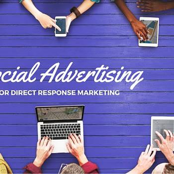 Social Media Advertising for Direct Response Marketing